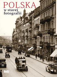 Polska w starej fotografii (opr.zbiorowe)