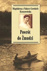 Powrót do Żmudzi (M. z Nałęcz-Gorskich Komorowska)
