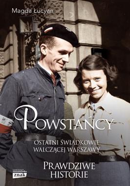 Powstańcy Ostatni świadkowie walczącej Warszawy (M.Łucyan)