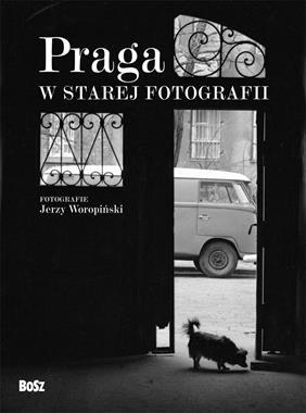 Praga w starej fotografii (J.Woropiński)