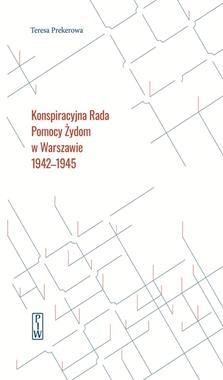 Konspiracyjna Rada Pomocy Żydom w Warszawie 1942-1945 (T.Prekerowa)