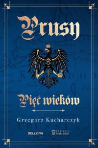 Prusy Pięć wieków (G.Kucharczyk)