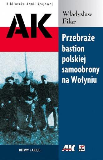 Przebraże Bastion polskiej samoobrony na Wołyniu (Wł.Filar)