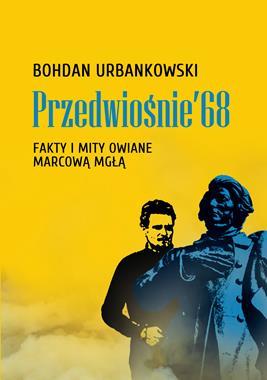 Przedwiośnie '68 Fakty i mity owiane marcową mgłą (B.Urbankowski)