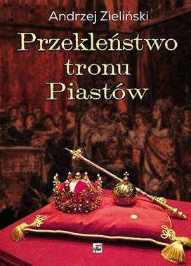 Przekleństwo tronu Piastów (A.Zieliński)