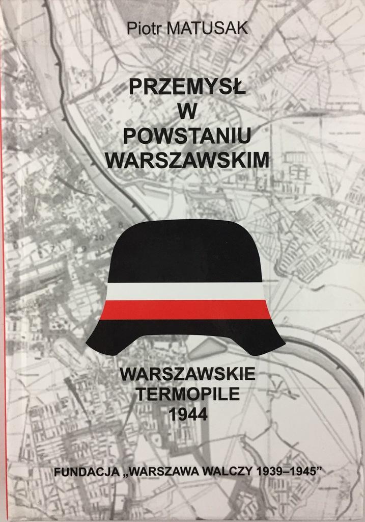 Przemysł w Powstaniu Warszawskim Warszawskie Termopile (P.Matusak)