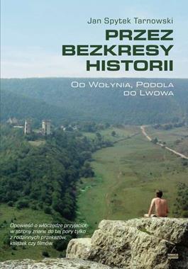 Przez bezkresy historii Od Wołynia, Podola do Lwowa (J.S.Tarnowski)