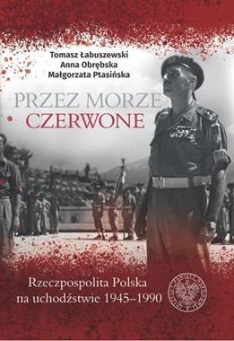 Przez Morze Czerwone Rzeczpospolita Polska na uchodźstwie 1945-1990 (T.Łabuszewski)