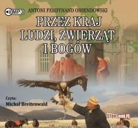 Przez kraj ludzi, zwierząt i bogów CD mp3 (A.F.Ossendowski)
