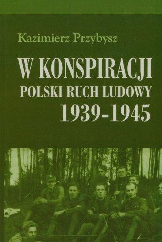 W konspiracji Polski ruch ludowy 1939-1945 (K.Przybysz)