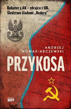 Przykosa Bohater z AK - zdrajca z UB (A.Nowak-Arczewski)