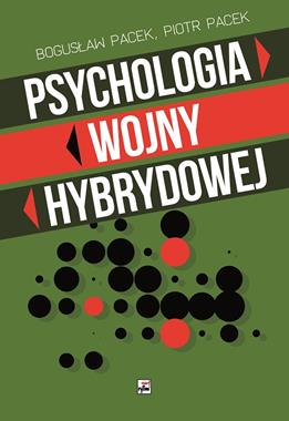 Psychologia wojny hybrydowej (B.Pacek P.Pacek)