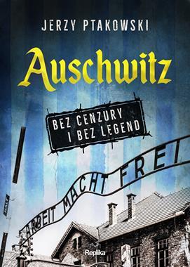 Auschwitz Bez cenzury i bez legend (J.Ptakowski)