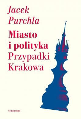 Miasto i polityka Przypadki Krakowa (J.Purchla)