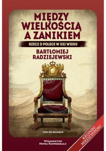 Między wielkością a zanikiem Rzecz o Polsce w XXI w. (B.Radziejowski)