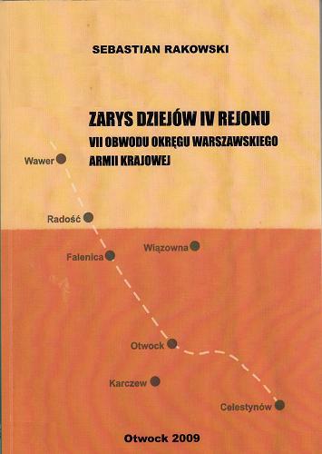 Zarys dziejów IV Rejonu VII Obwodu Okręgu Warszawskiego Armii Krajowej (S.Rakowski)