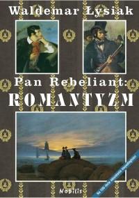 Pan Rebeliant : Romantyzm (W.Łysiak)