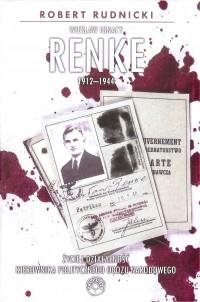 Wiesław Ignacy Renke 1912-1944 Życie i działalność kierownika polit. Obozu Narodowego (R.Rudnicki)