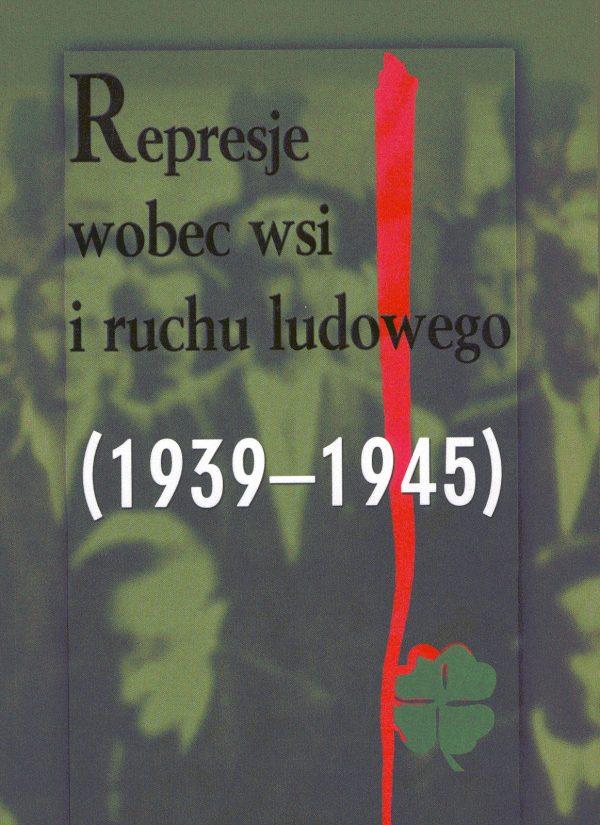 Represje wobec wsi i ruchu ludowego (1939-1945) T.3 (red.J.Gmitruk)
