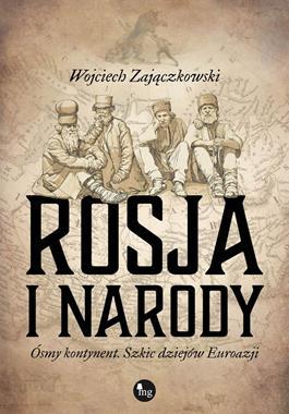 Rosja i narody Ósmy kontynent. Szkice dziejów Euroazji (W.Zajączkowski)