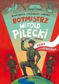 Rotmistrz Witold Pilecki (M.Strękowska-Zaremba)
