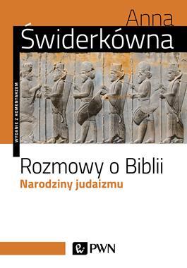 Rozmowy o Biblii Narodziny judaizmu (A.Świderkówna)