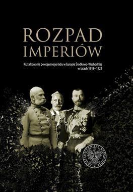 Rozpad imperiów Kształtowanie powojennego ładu w Europie 1918-23 (opr.zbiorowe)
