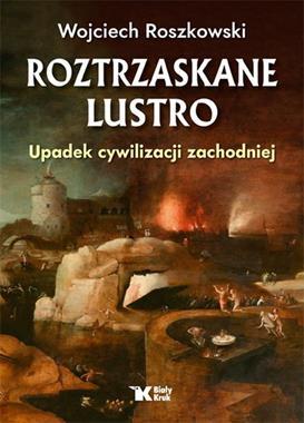 Roztrzaskane lustro Upadek cywilizacji zachodniej (W.Roszkowski)