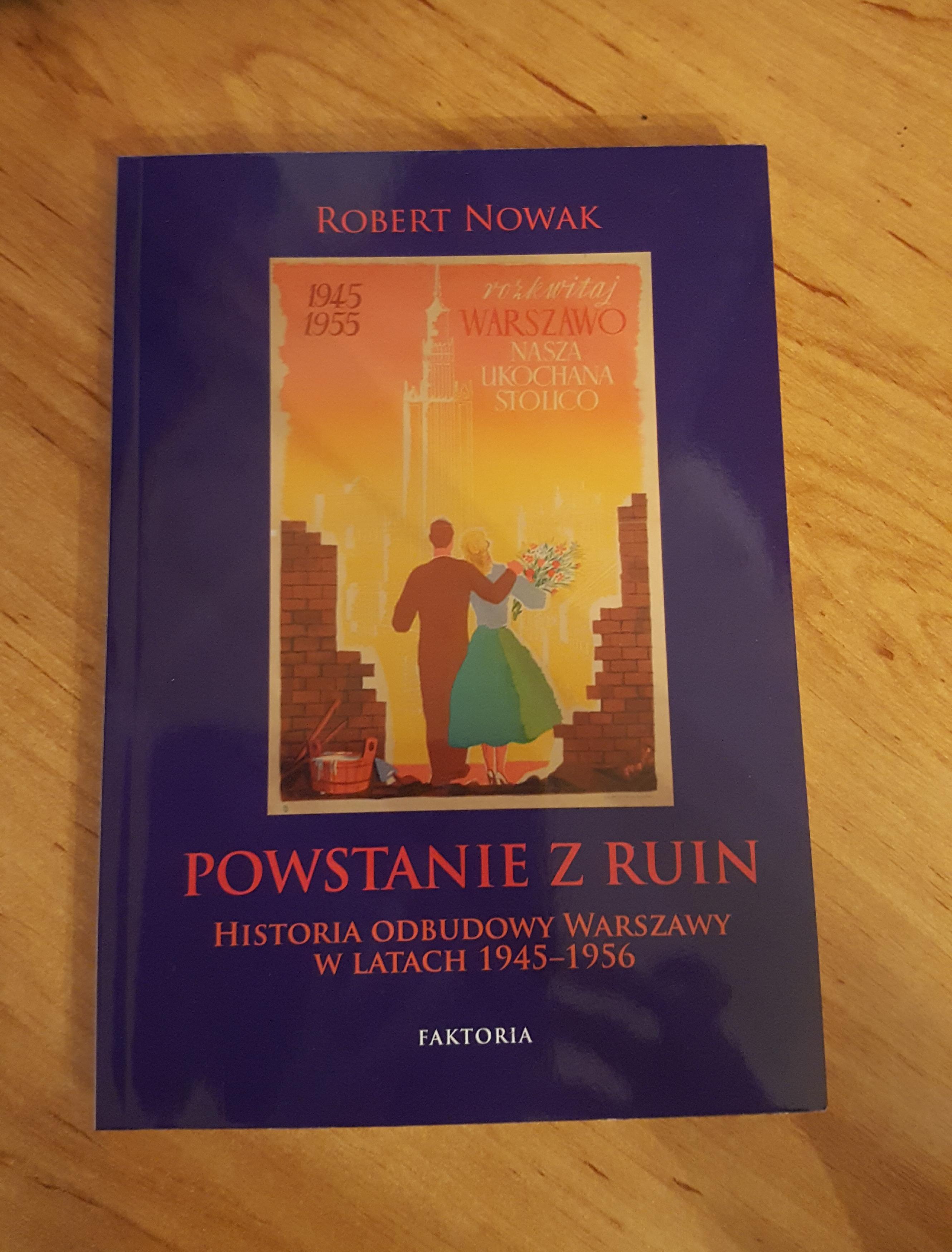 Powstanie z ruin Historia odbudowy Warszawy w latach 1945-1956 (R.Nowak)