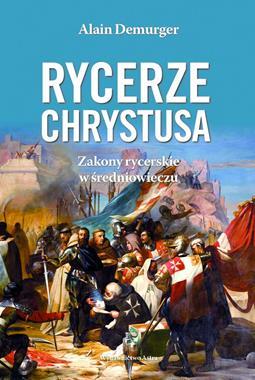 Rycerze Chrystusa Zakony rycerskie w średniowieczu (A.Demurger)
