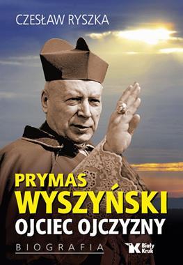 Prymas Wyszyński Ojciec ojczyzny Biografia (C.Ryszka)
