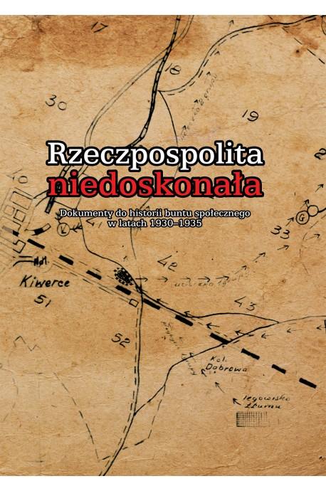 Rzeczpospolita niedoskonała Dokumenty do historii buntu społecznego w latach 1930-1935 (opr.zbiorowe)