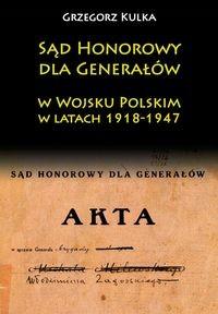Sąd honorowy dla generałów w Wojsku Polskim w latach 1918-1947 (G.Kulka)