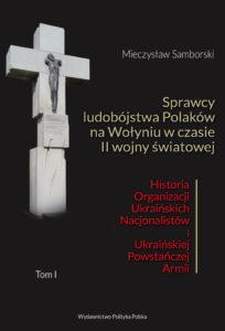 Sprawcy ludobójstwa Polaków na Wołyniu w czasie II wojny światowej Historia OUN i UPA T.1/2 (M.Samborski)