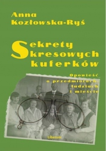 Sekrety kresowych kuferków Opowieść o przedmiotach, ludziach i mieście (A.Kozłowska-Ryś)