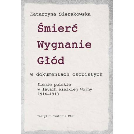 Śmierć Wygnanie Głód w dokumentach osobistych 1914-1918 (K.Sierakowska)