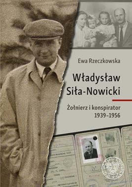 Władysław Siła-Nowicki Żołnierz i konspirator 1939-1956 (E.Rzeczkowska)