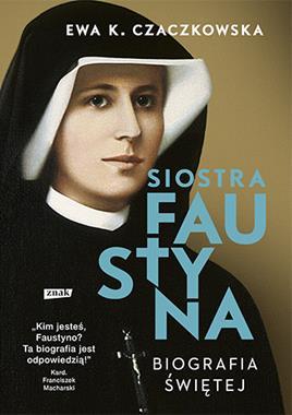 Siostra Faustyna Biografia świętej (E.K.Czaczkowska)