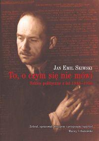 To, o czym się nie mówi Szkice polityczne 1946-1956 (J.E.Skiwski)