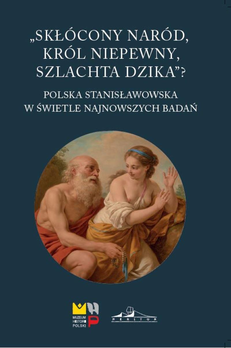 Skłócony naród, król niepewny, szlachta dzika Polska Stanisławowska (red.P.Ugniewski)