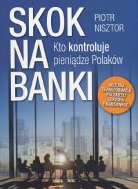 Skok na banki Kto kontroluje pieniądze Polaków (P.Nisztor)