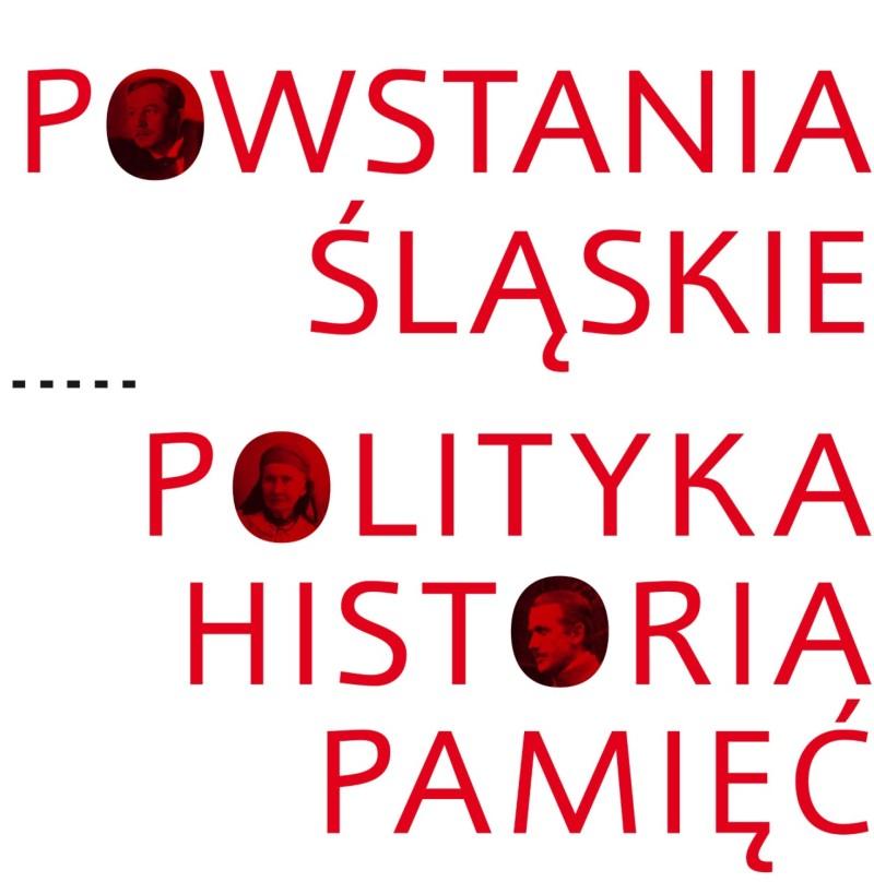Powstania Śląskie Polityka Historia Pamięć (red.M.Kopczyński B.Kuświk)