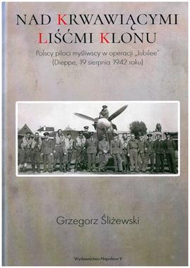 Nad krwawiącymi liśćmi klonu Polscy piloci myśliwscy w operacji