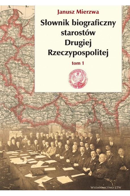 Słownik biograficzny starostów Drugiej Rzeczypospolitej T.1 (J.Mierzwa)