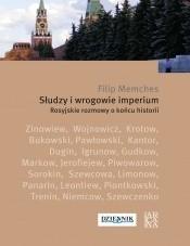 Słudzy i wrogowie imperium Rosyjskie rozmowy o końcu historii (F.Memches)