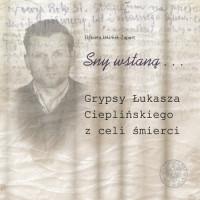 Sny wstaną grypsy Łukasza Cieplińskiego z celi śmierci (E.Jakimek-Zapart)