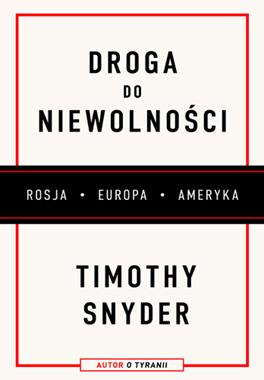 Droga do niewolności Rosja Europa Ameryka (T.Snyder)
