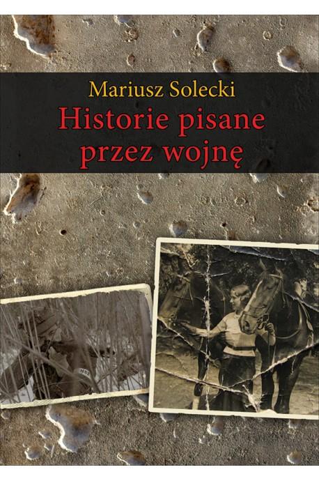 Historie pisane przez wojnę  (M.Solecki)