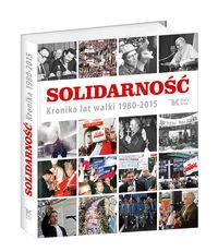 Solidarność Kronika lat walki 1980-2015 (opr. zbiorowe)