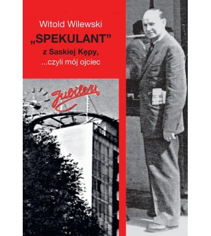 """""""Spekulant"""" z Saskiej Kepy, ... czyli mój ojciec (W.Wilewski)"""